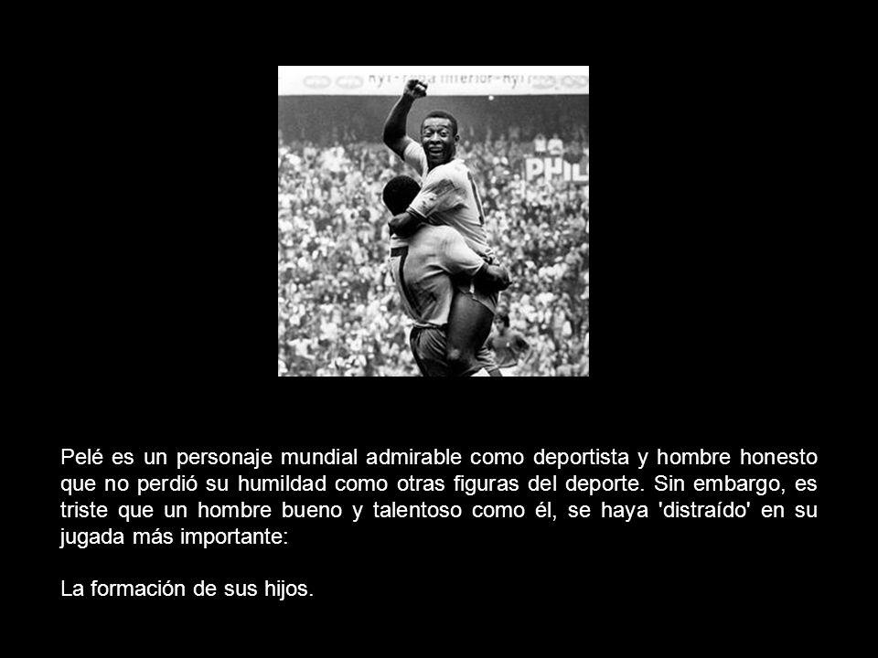 Pelé es un personaje mundial admirable como deportista y hombre honesto que no perdió su humildad como otras figuras del deporte. Sin embargo, es triste que un hombre bueno y talentoso como él, se haya distraído en su jugada más importante: