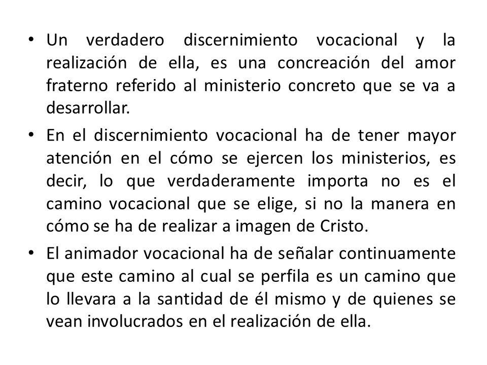 Un verdadero discernimiento vocacional y la realización de ella, es una concreación del amor fraterno referido al ministerio concreto que se va a desarrollar.