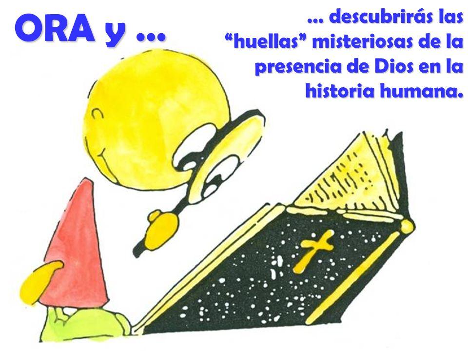 ORA y … … descubrirás las huellas misteriosas de la presencia de Dios en la historia humana.