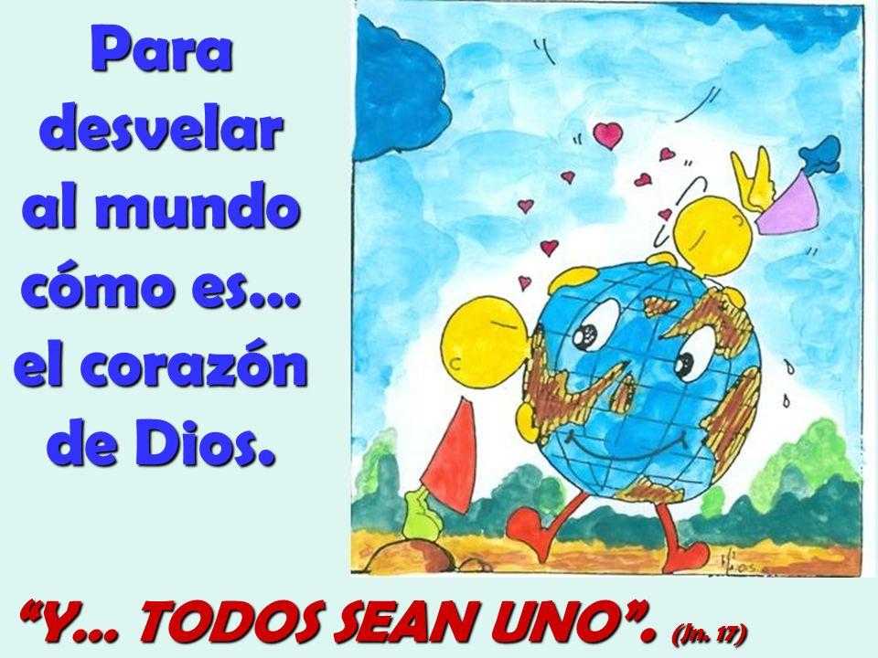 Para desvelar al mundo cómo es… el corazón de Dios.