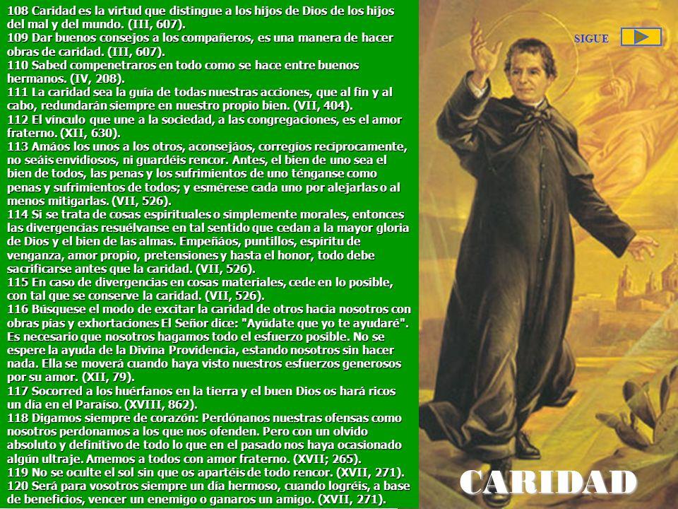 ALEGRIA 108 Caridad es la virtud que distingue a los hijos de Dios de los hijos del mal y del mundo. (III, 607).