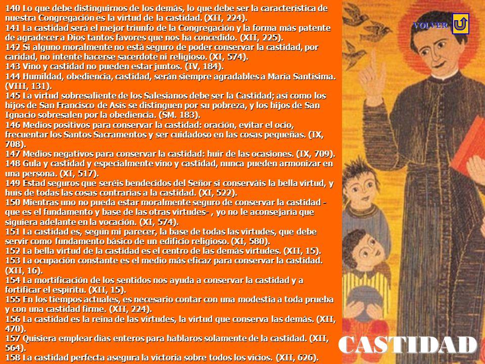 140 Lo que debe distinguirnos de los demás, lo que debe ser la característica de nuestra Congregación es la virtud de la castidad. (XII, 224).