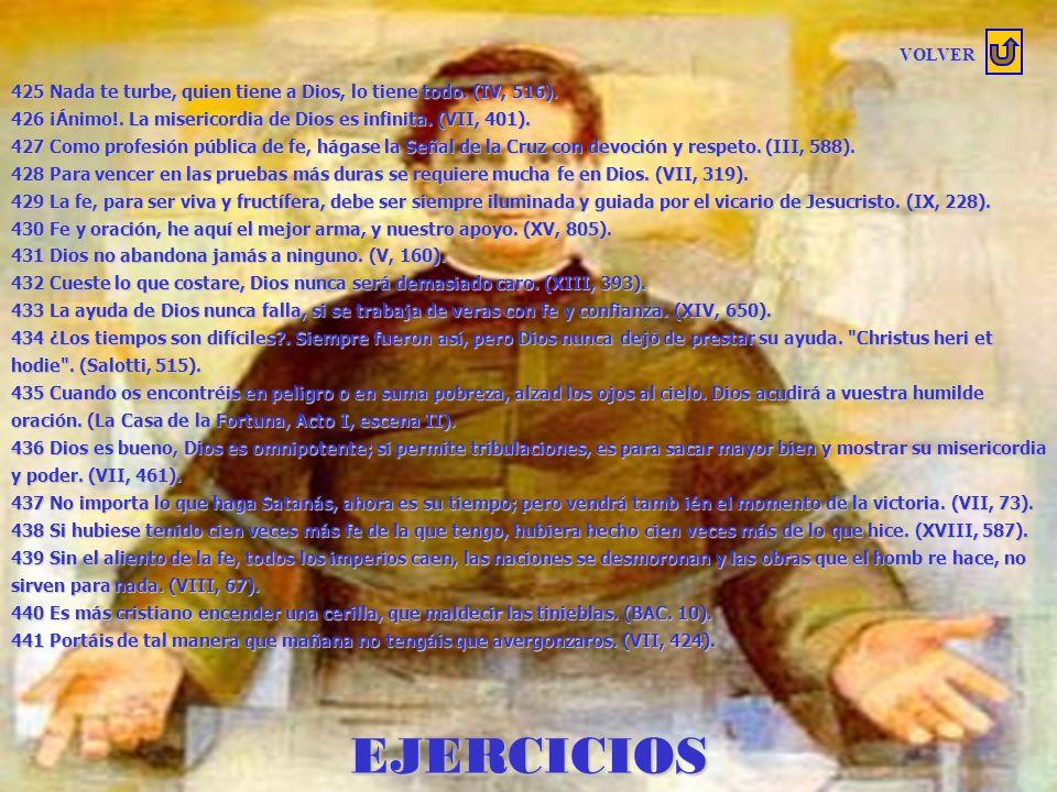 VOLVER425 Nada te turbe, quien tiene a Dios, lo tiene todo. (IV, 516). 426 ¡Ánimo!. La misericordia de Dios es infinita. (VII, 401).