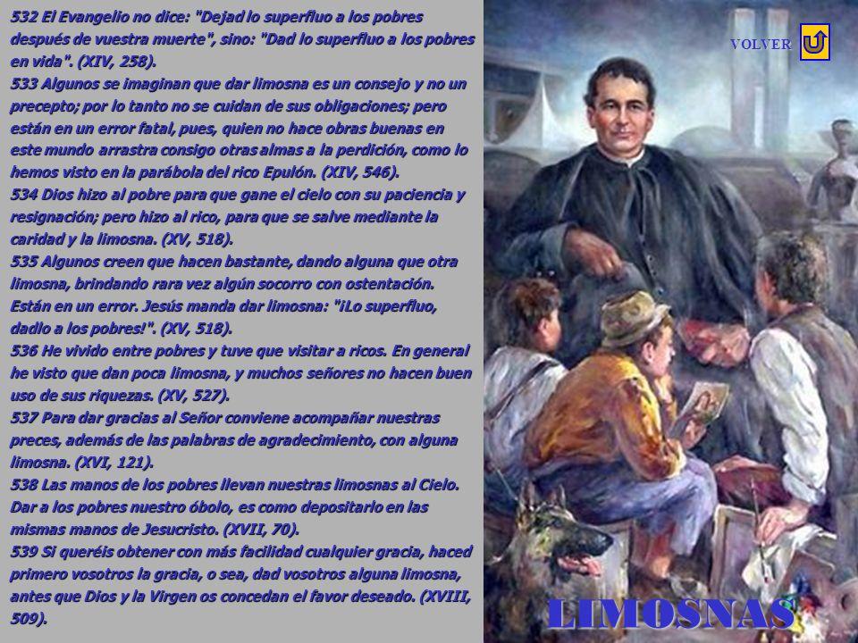 532 El Evangelio no dice: Dejad lo superfluo a los pobres después de vuestra muerte , sino: Dad lo superfluo a los pobres en vida . (XIV, 258).