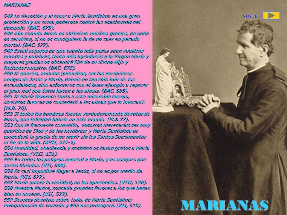 MARIANAS 547 La devoción y el amor a María Santísima es una gran protección y un arma poderosa contra las asechanzas del demonio. (BAC. 679).