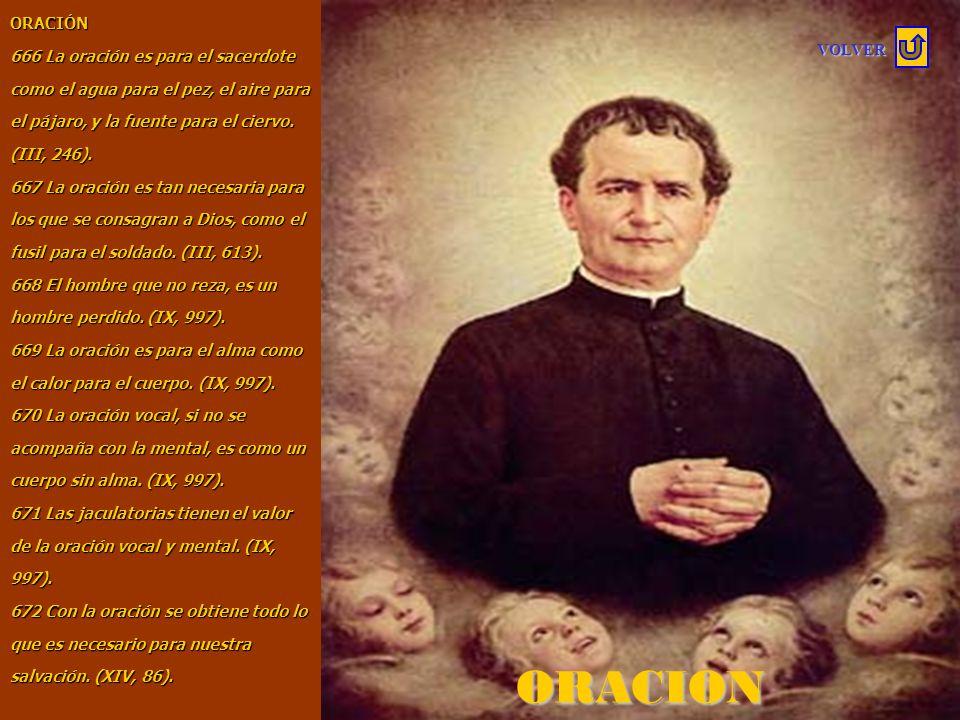 ORACIÓN 666 La oración es para el sacerdote como el agua para el pez, el aire para el pájaro, y la fuente para el ciervo. (III, 246).