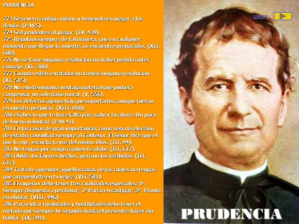 PRUDENCIA 773 Sé severo contigo mismo y benévolo en juzgar a los demás. (P.M.5). 774 Sed prudentes al juzgar. (IV, 439).