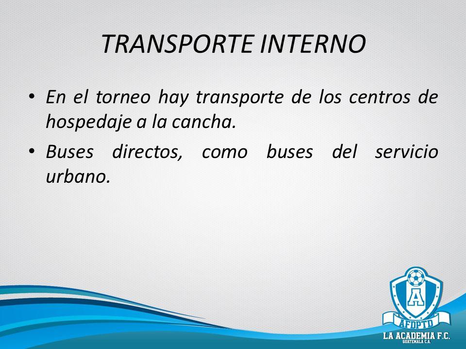 TRANSPORTE INTERNO En el torneo hay transporte de los centros de hospedaje a la cancha.