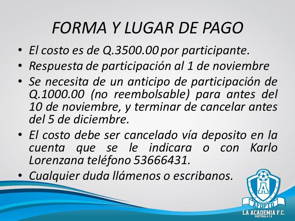 FORMA Y LUGAR DE PAGO El costo es de Q.3500.00 por participante.