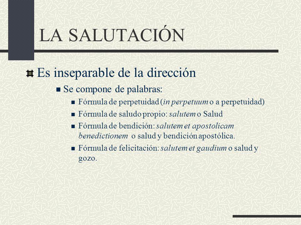 LA SALUTACIÓN Es inseparable de la dirección Se compone de palabras: