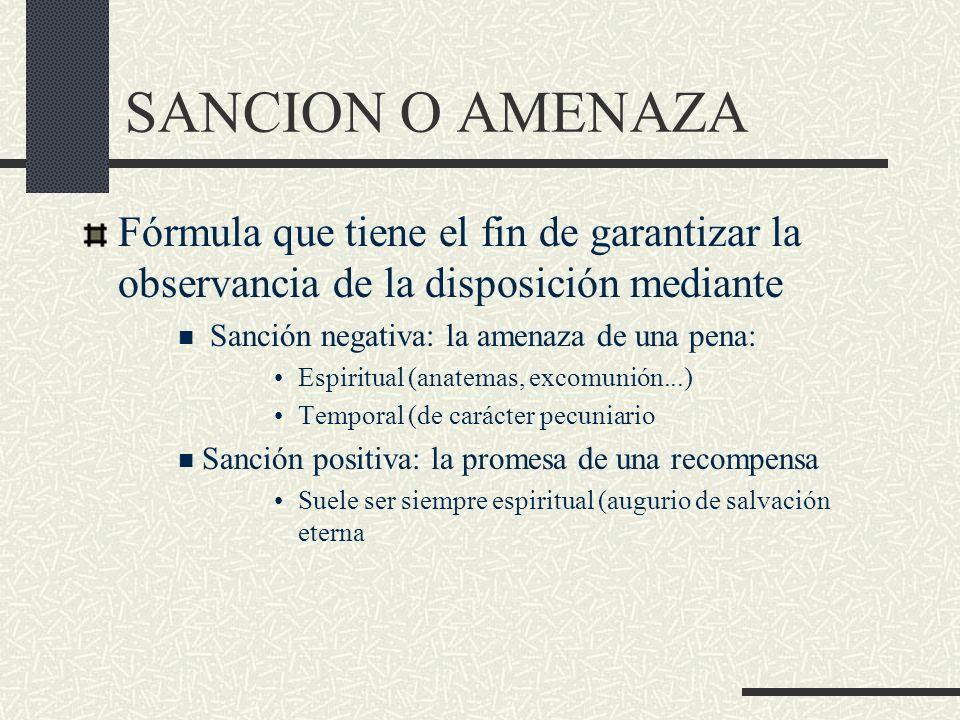 SANCION O AMENAZA Fórmula que tiene el fin de garantizar la observancia de la disposición mediante.