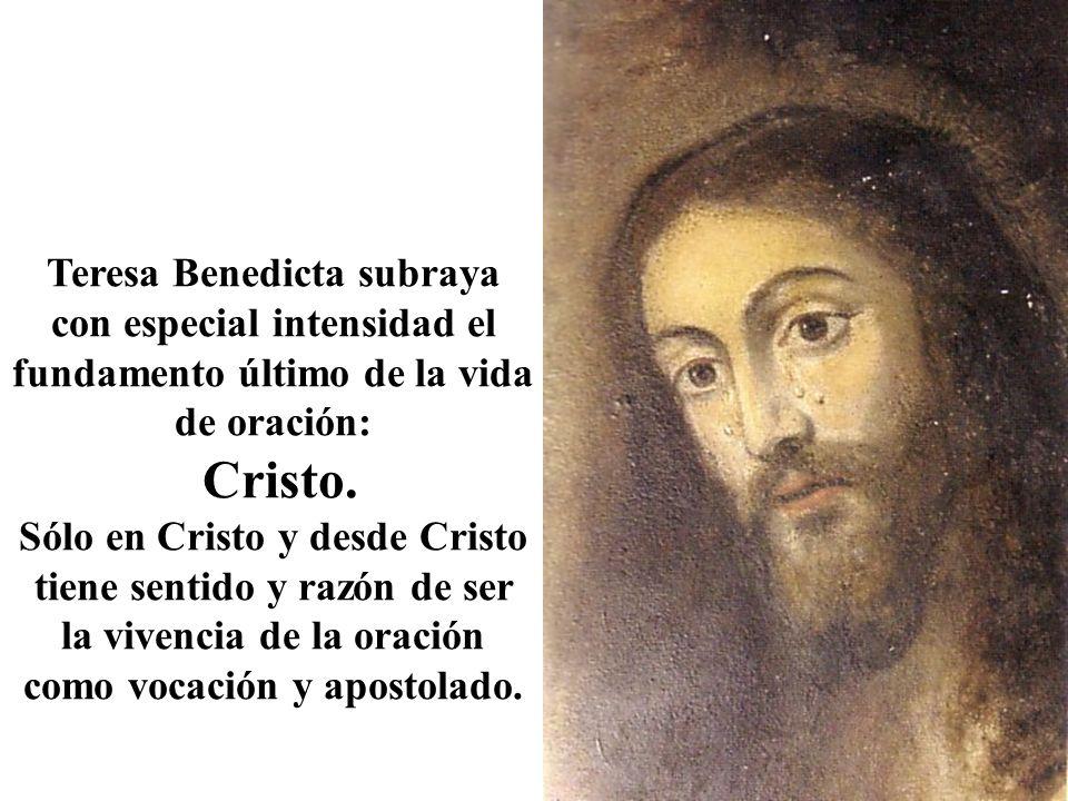 Teresa Benedicta subraya con especial intensidad el fundamento último de la vida de oración: