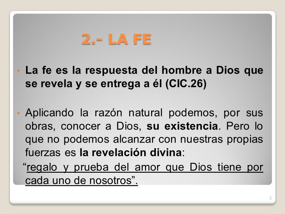 2.- LA FE La fe es la respuesta del hombre a Dios que se revela y se entrega a él (CIC.26)