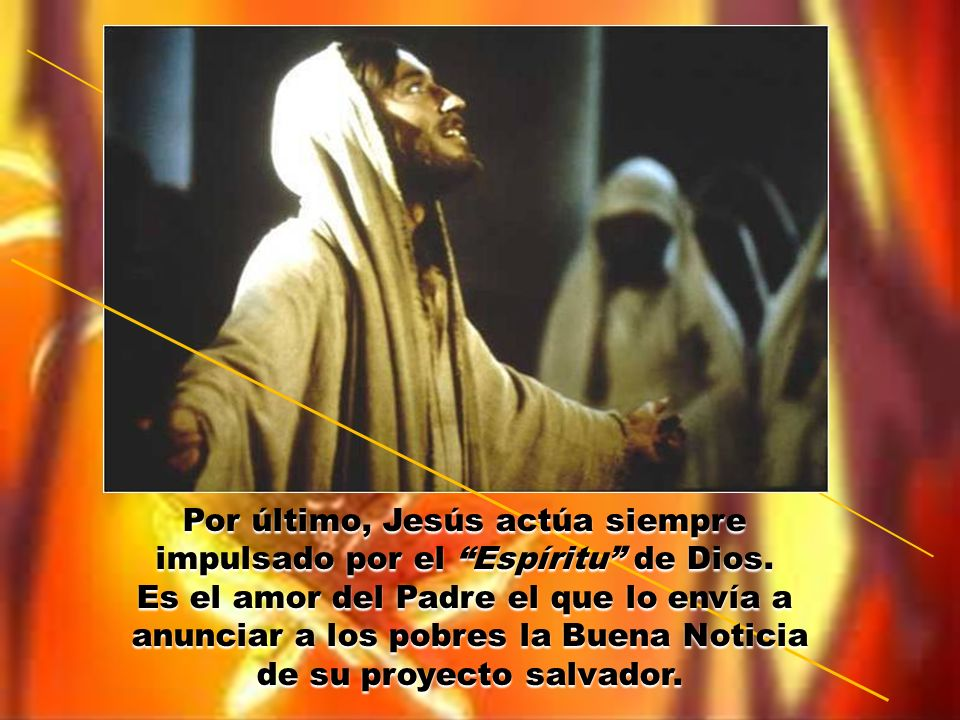 Por último, Jesús actúa siempre impulsado por el Espíritu de Dios.