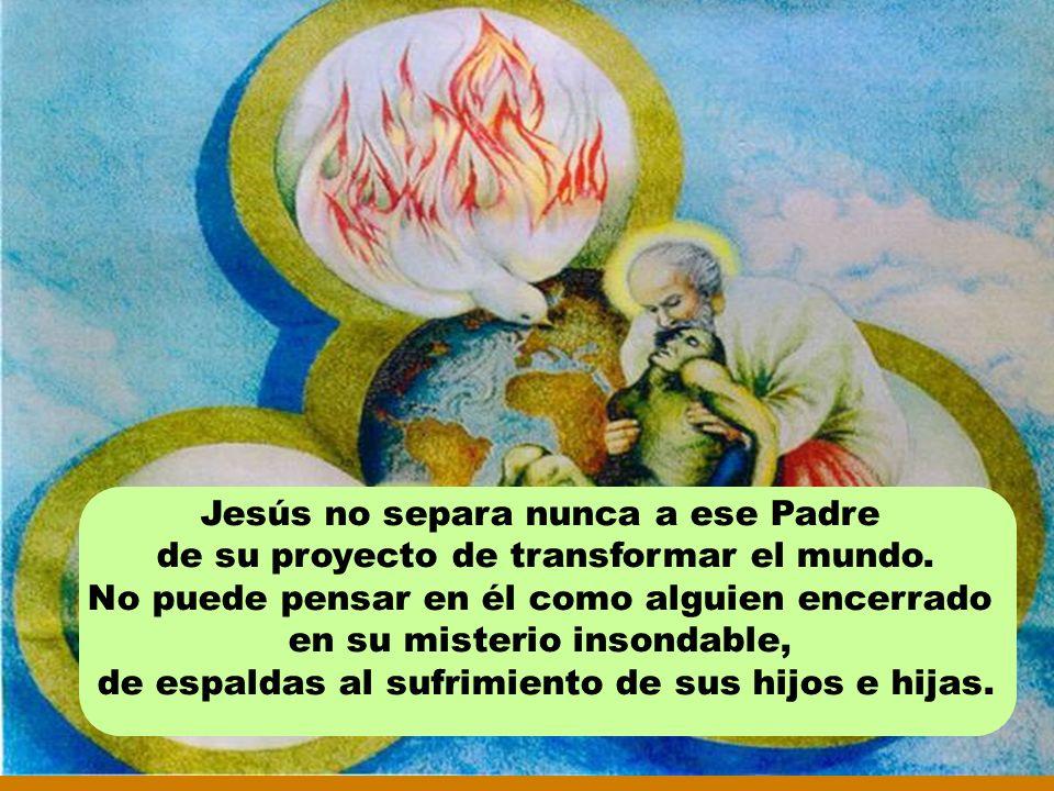 Jesús no separa nunca a ese Padre