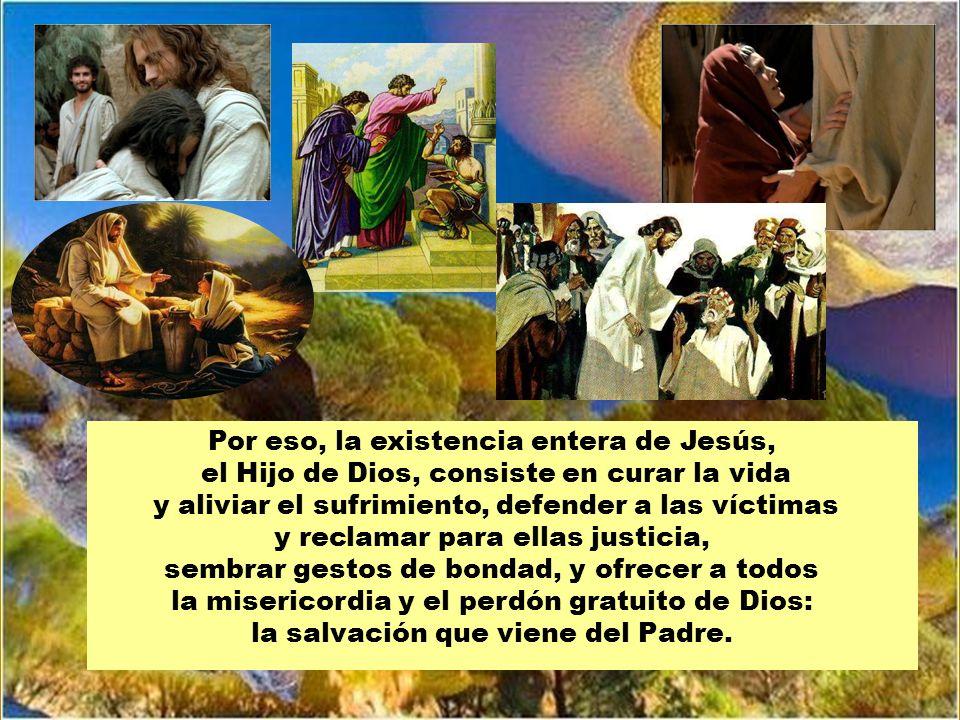 Por eso, la existencia entera de Jesús,