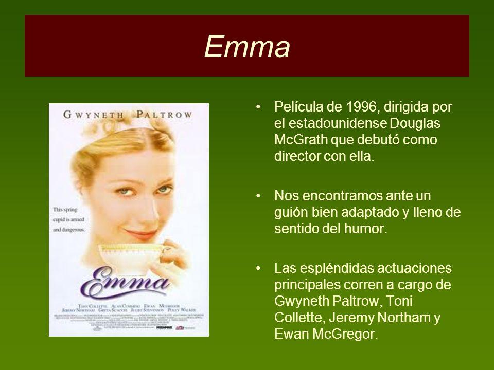 Emma Película de 1996, dirigida por el estadounidense Douglas McGrath que debutó como director con ella.