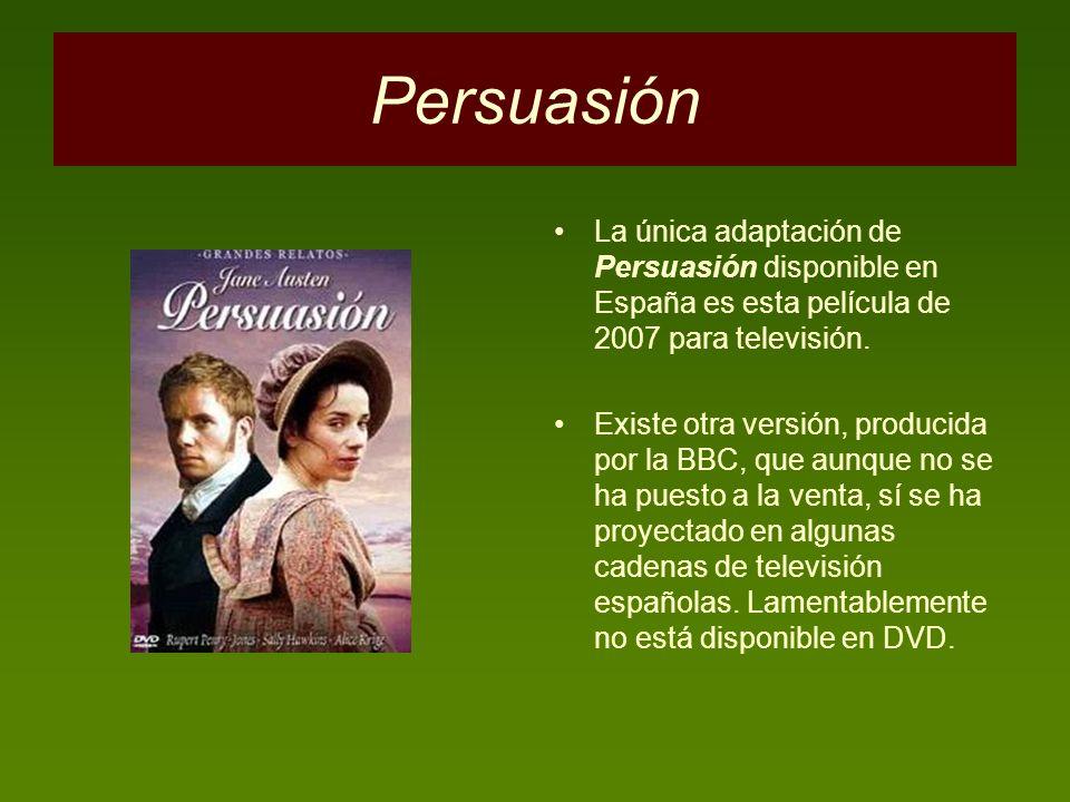Persuasión La única adaptación de Persuasión disponible en España es esta película de 2007 para televisión.