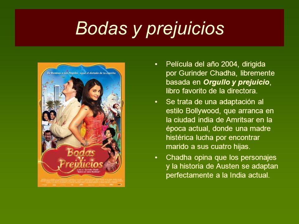 Bodas y prejuicios Película del año 2004, dirigida por Gurinder Chadha, libremente basada en Orgullo y prejuicio, libro favorito de la directora.