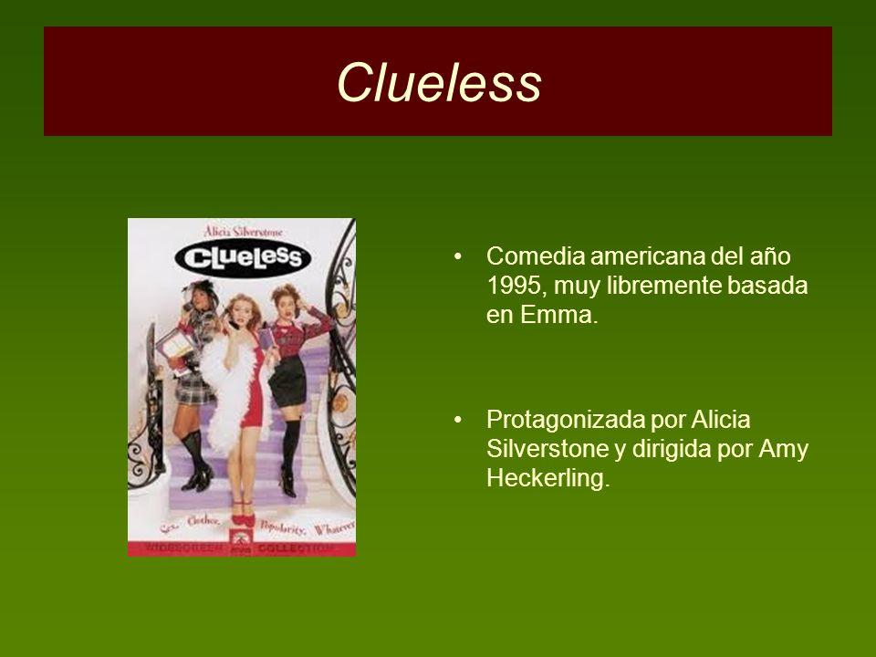 Clueless Comedia americana del año 1995, muy libremente basada en Emma.