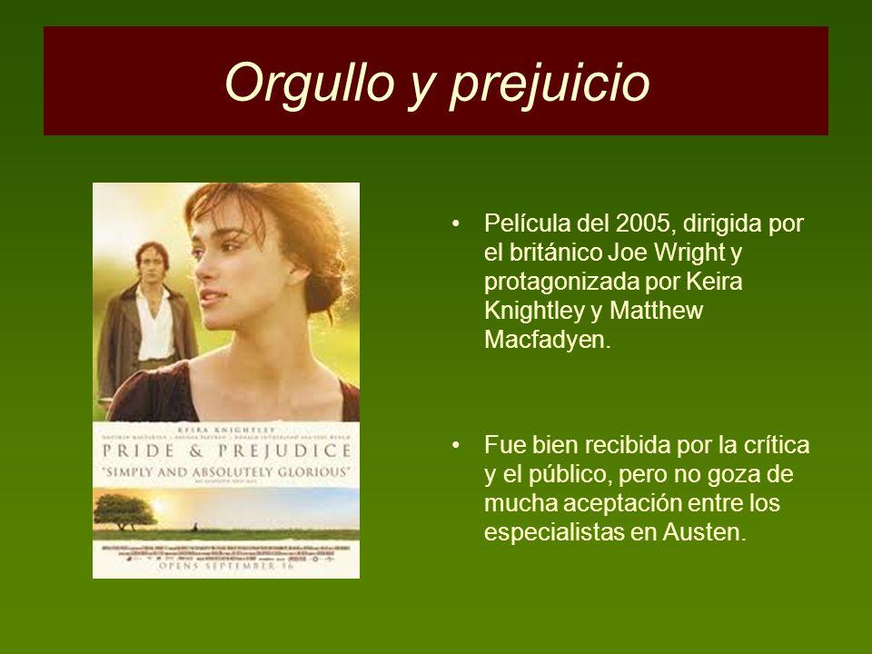 Orgullo y prejuicio Película del 2005, dirigida por el británico Joe Wright y protagonizada por Keira Knightley y Matthew Macfadyen.