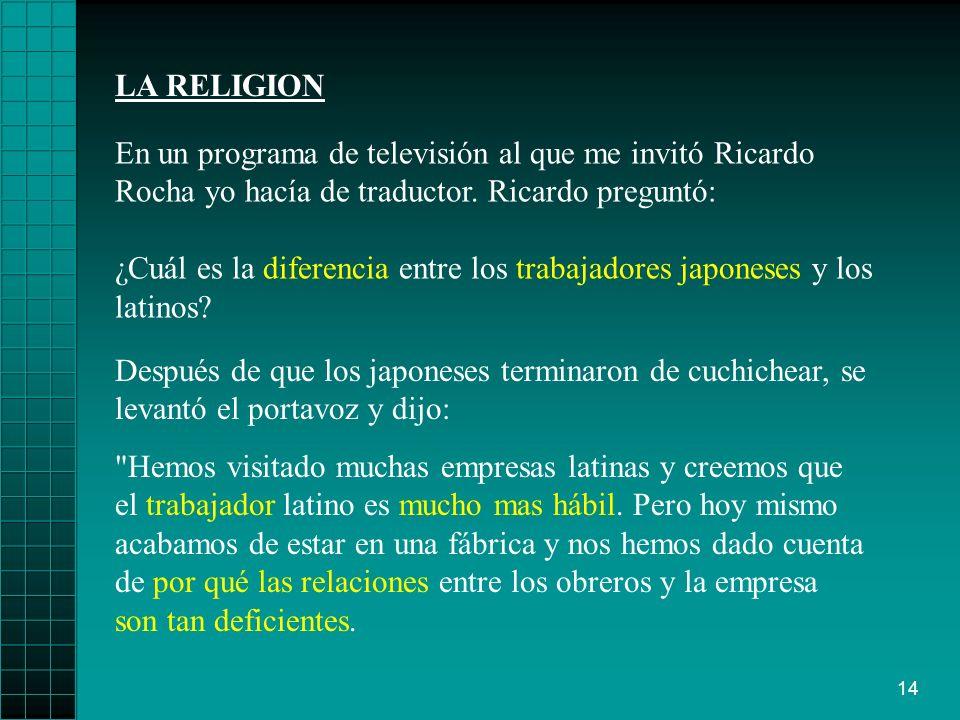 LA RELIGION En un programa de televisión al que me invitó Ricardo Rocha yo hacía de traductor. Ricardo preguntó: