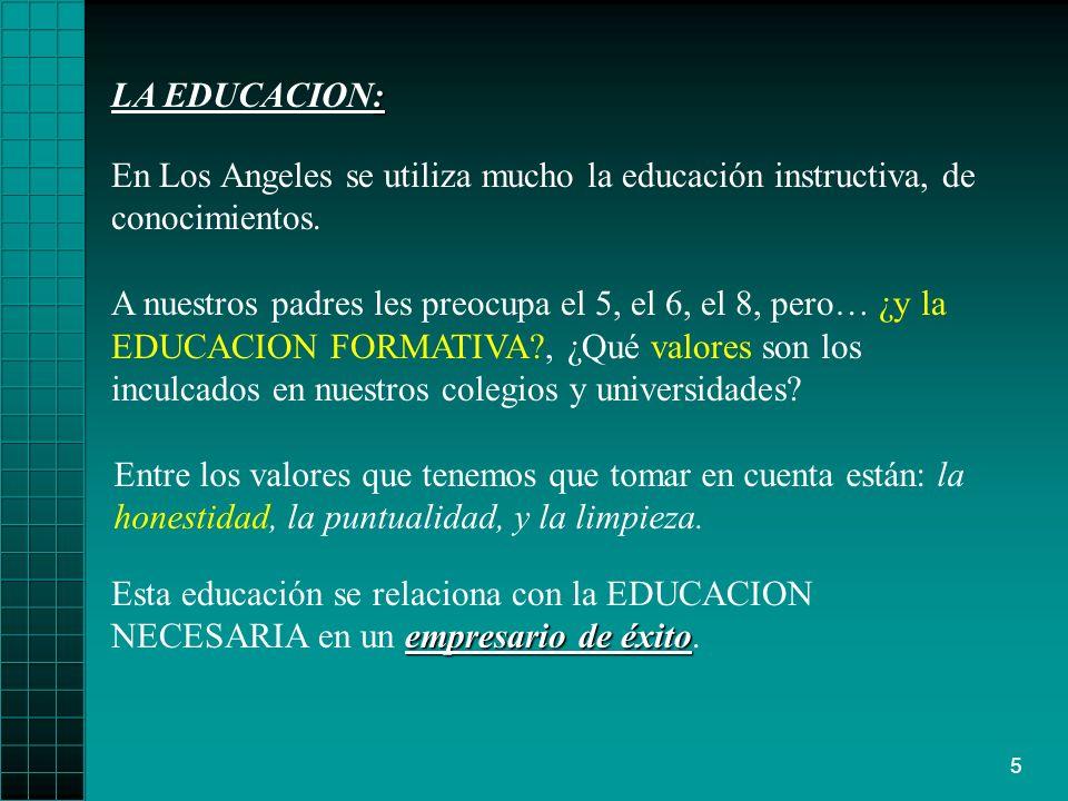 LA EDUCACION: En Los Angeles se utiliza mucho la educación instructiva, de conocimientos.