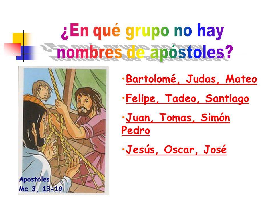 Bartolomé, Judas, Mateo Felipe, Tadeo, Santiago