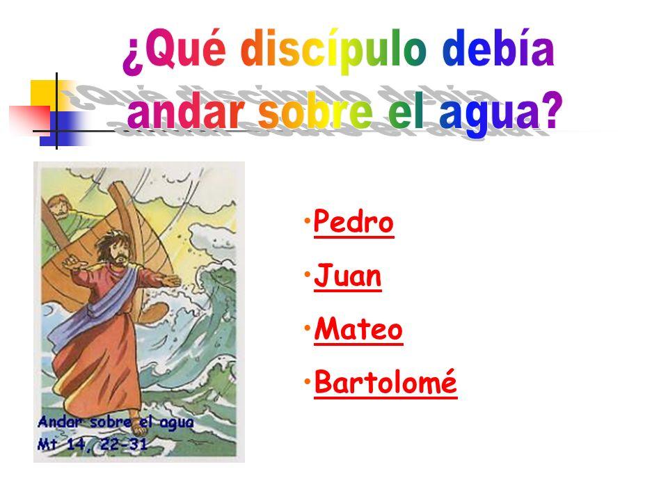¿Qué discípulo debía andar sobre el agua Pedro Juan Mateo Bartolomé