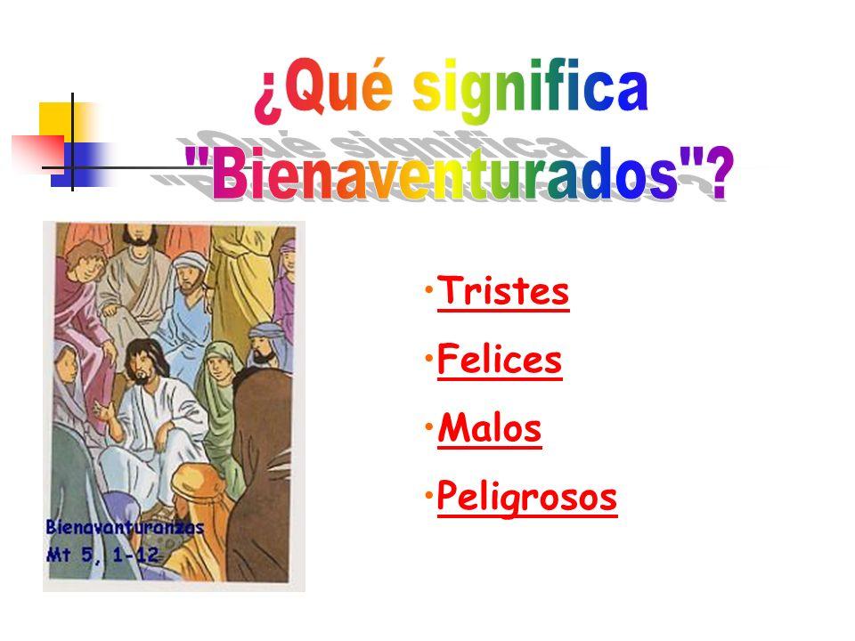 ¿Qué significa Bienaventurados Tristes Felices Malos Peligrosos