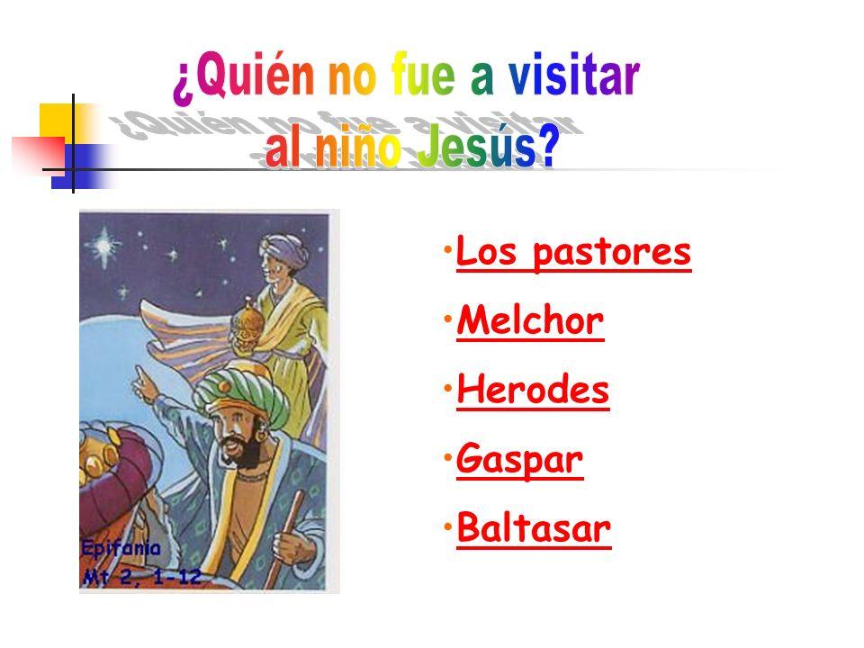 Los pastores Melchor Herodes Gaspar Baltasar ¿Quién no fue a visitar
