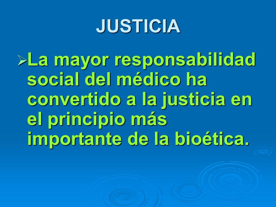 JUSTICIA La mayor responsabilidad social del médico ha convertido a la justicia en el principio más importante de la bioética.