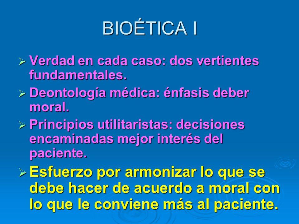 BIOÉTICA I Verdad en cada caso: dos vertientes fundamentales. Deontología médica: énfasis deber moral.