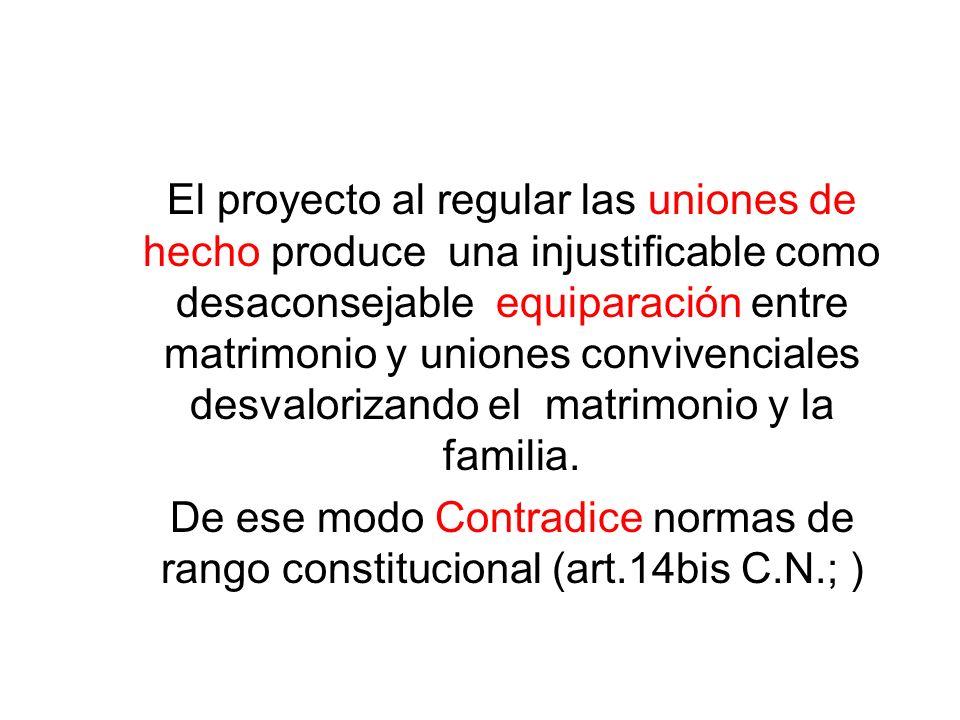 El proyecto al regular las uniones de hecho produce una injustificable como desaconsejable equiparación entre matrimonio y uniones convivenciales desvalorizando el matrimonio y la familia.