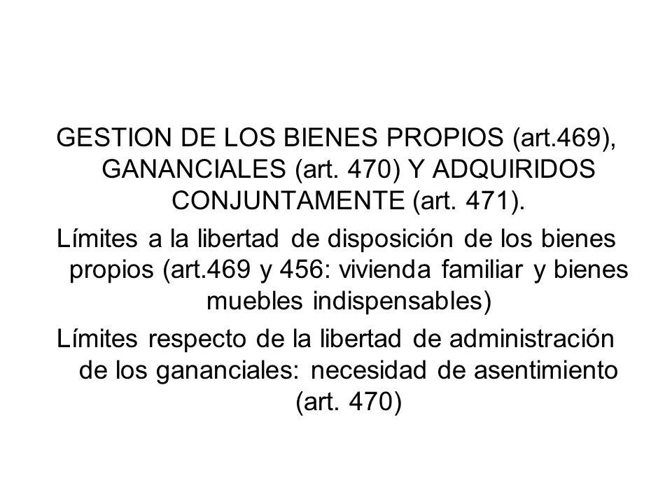 GESTION DE LOS BIENES PROPIOS (art. 469), GANANCIALES (art