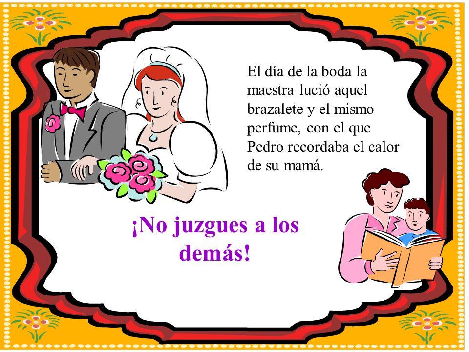 El día de la boda la maestra lució aquel brazalete y el mismo perfume, con el que Pedro recordaba el calor de su mamá.