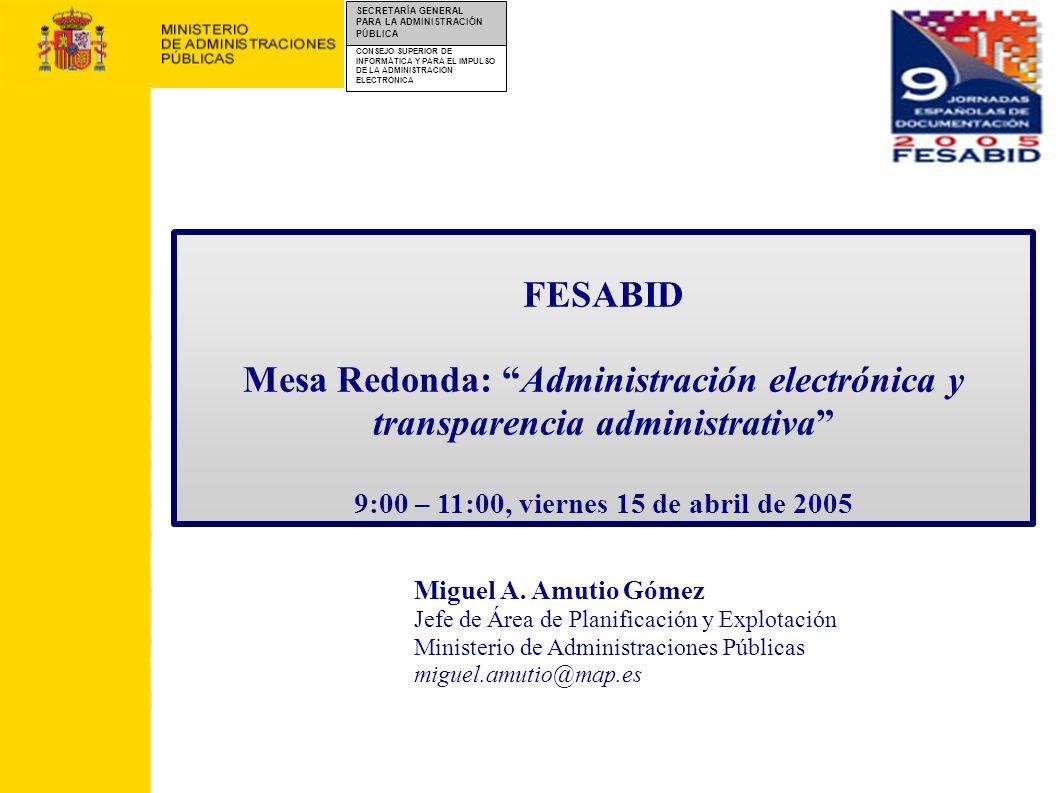 FESABID Mesa Redonda: Administración electrónica y transparencia administrativa 9:00 – 11:00, viernes 15 de abril de 2005.