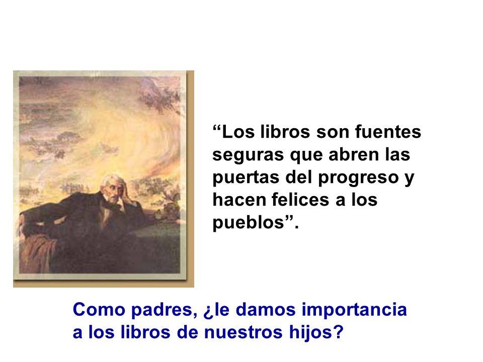 Los libros son fuentes seguras que abren las puertas del progreso y hacen felices a los pueblos .