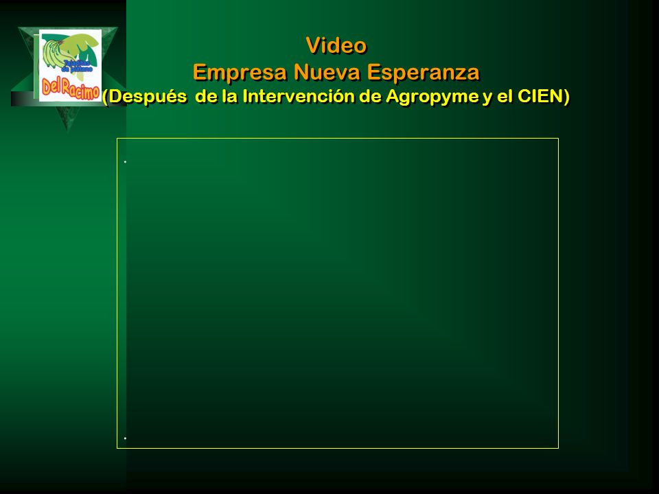 Video Empresa Nueva Esperanza (Después de la Intervención de Agropyme y el CIEN)