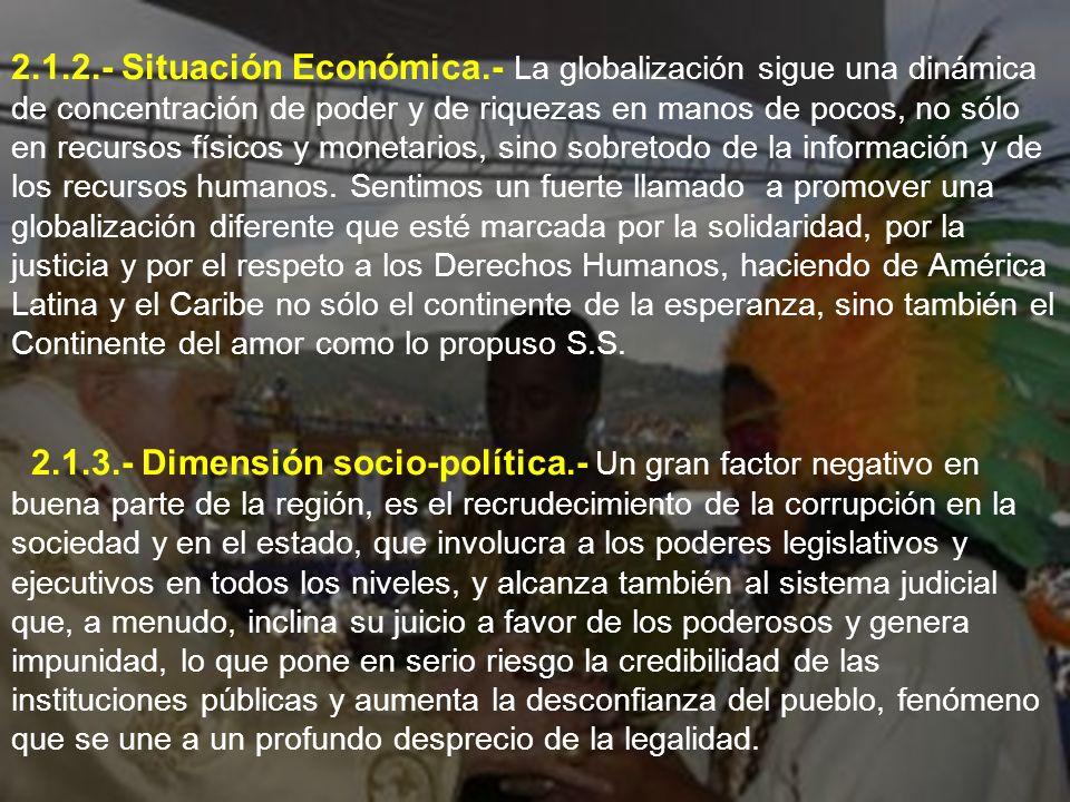 2.1.2.- Situación Económica.- La globalización sigue una dinámica de concentración de poder y de riquezas en manos de pocos, no sólo en recursos físicos y monetarios, sino sobretodo de la información y de los recursos humanos.