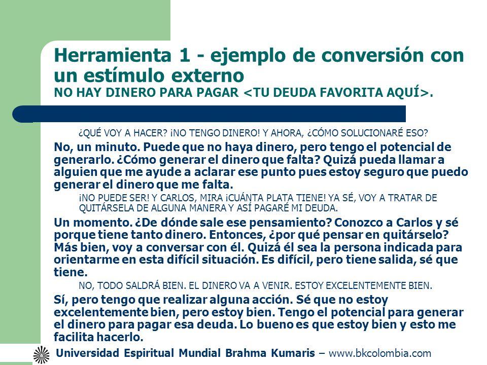 Herramienta 1 - ejemplo de conversión con un estímulo externo NO HAY DINERO PARA PAGAR <TU DEUDA FAVORITA AQUÍ>.