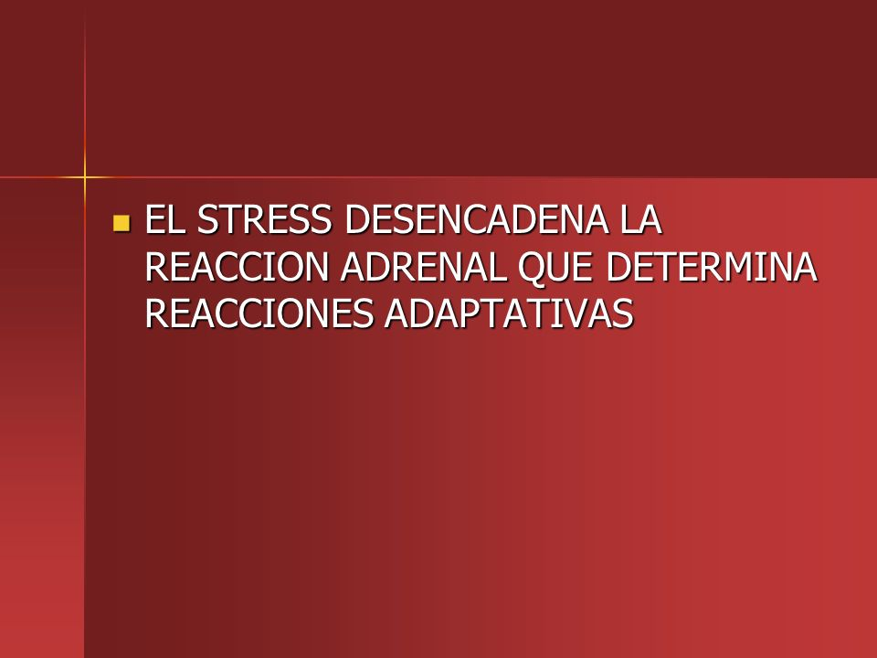EL STRESS DESENCADENA LA REACCION ADRENAL QUE DETERMINA REACCIONES ADAPTATIVAS