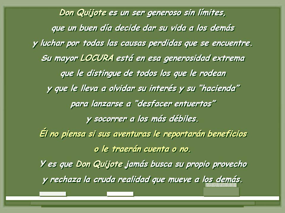 Don Quijote es un ser generoso sin límites,