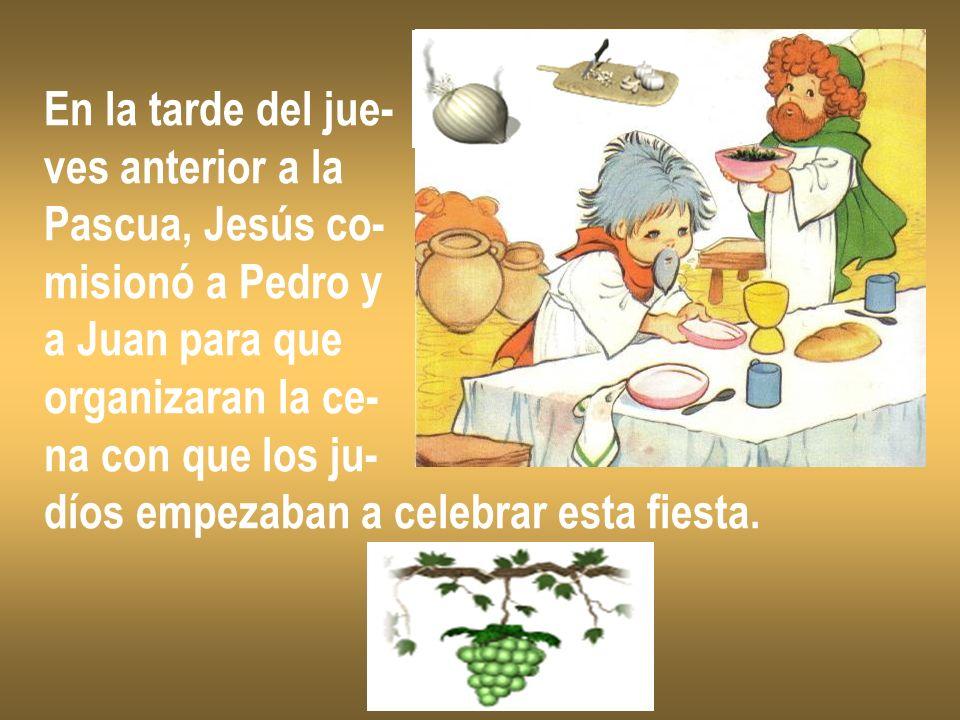 En la tarde del jue- ves anterior a la. Pascua, Jesús co- misionó a Pedro y. a Juan para que. organizaran la ce-