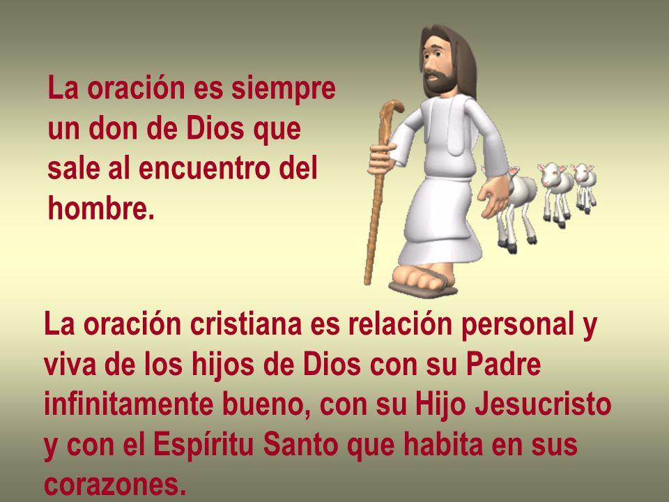 La oración es siempre un don de Dios que. sale al encuentro del. hombre. La oración cristiana es relación personal y.