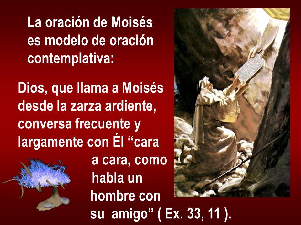 La oración de Moisés es modelo de oración. contemplativa: Dios, que llama a Moisés. desde la zarza ardiente,
