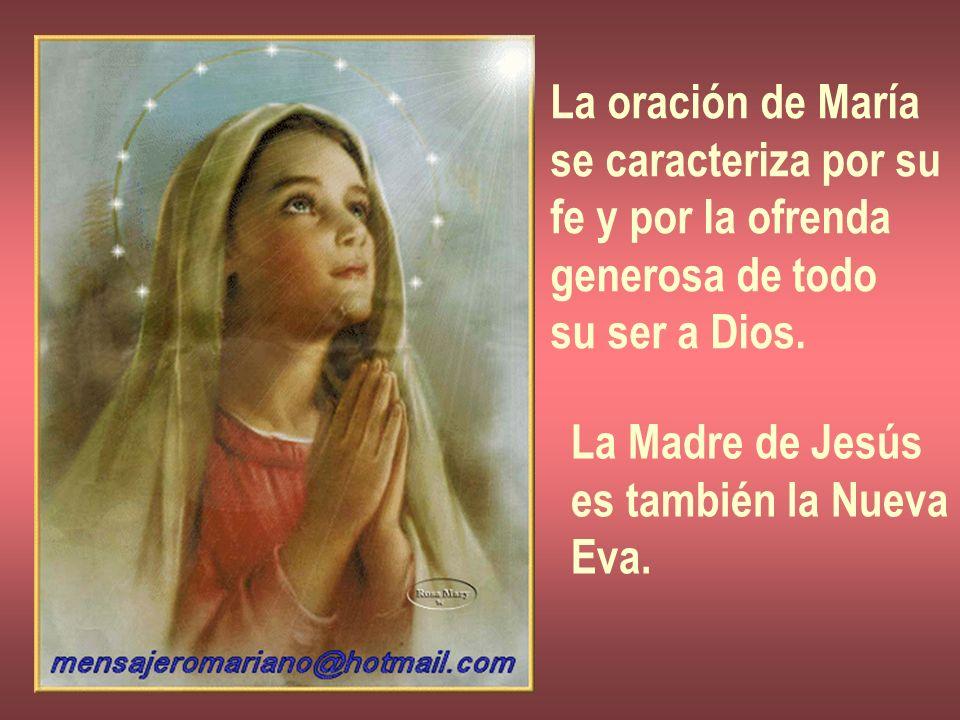 La oración de María se caracteriza por su. fe y por la ofrenda. generosa de todo. su ser a Dios.