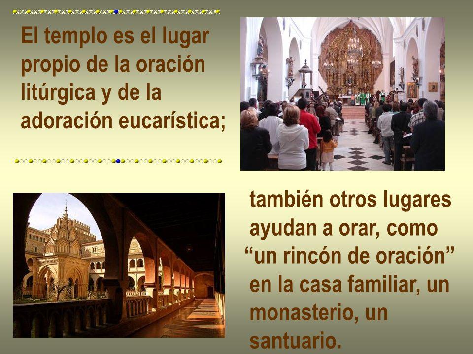 El templo es el lugar propio de la oración. litúrgica y de la. adoración eucarística; también otros lugares.