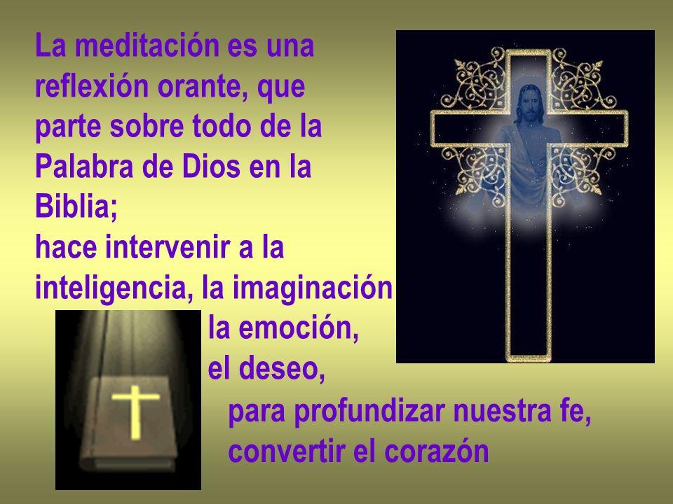 La meditación es una reflexión orante, que. parte sobre todo de la. Palabra de Dios en la. Biblia;