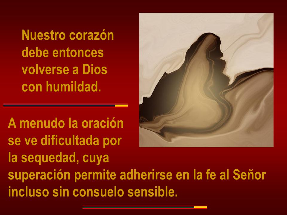 Nuestro corazón debe entonces. volverse a Dios. con humildad. A menudo la oración. se ve dificultada por.